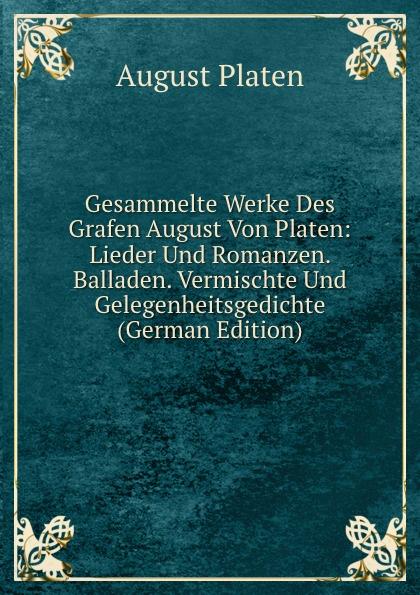 лучшая цена August Platen Gesammelte Werke Des Grafen August Von Platen: Lieder Und Romanzen. Balladen. Vermischte Und Gelegenheitsgedichte (German Edition)