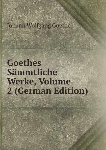 Goethes Sammtliche Werke, Volume 2 (German Edition)