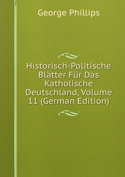 George Phillips Historisch-Politische Blatter Fur Das Katholische Deutschland, Volume 11 (German Edition) george phillips historisch politische blatter fur das katholische deutschland volume 5 german edition