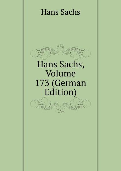 Hans Sachs Hans Sachs, Volume 173 (German Edition) hans sachs fastnachtspiele