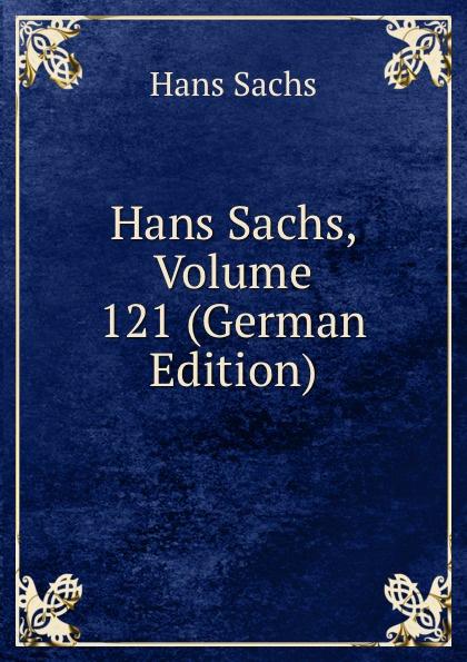 Hans Sachs Hans Sachs, Volume 121 (German Edition) hans sachs fastnachtspiele