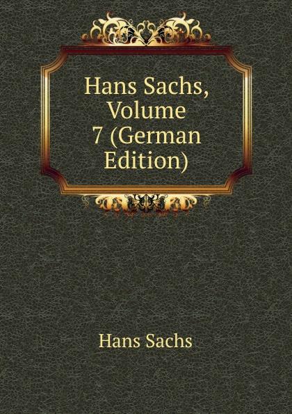 Hans Sachs Hans Sachs, Volume 7 (German Edition) hans sachs fastnachtspiele