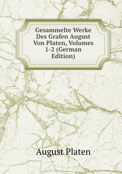 лучшая цена August Platen Gesammelte Werke Des Grafen August Von Platen, Volumes 1-2 (German Edition)