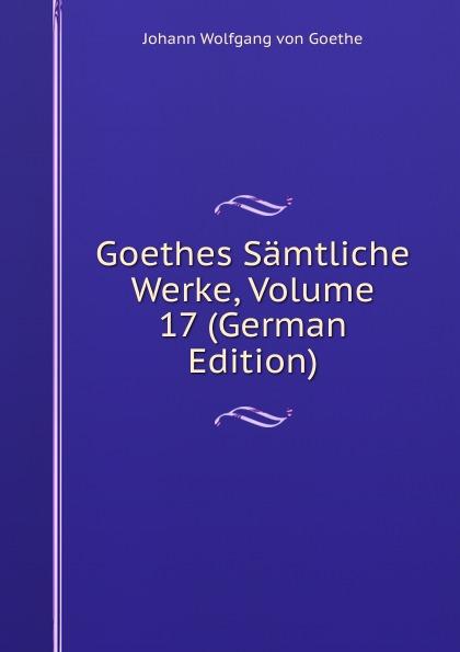 И. В. Гёте Goethes Samtliche Werke, Volume 17 (German Edition)