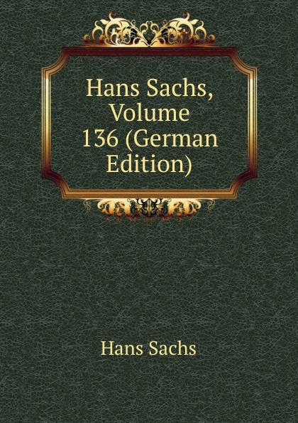 Hans Sachs Hans Sachs, Volume 136 (German Edition) hans sachs fastnachtspiele