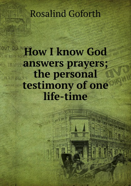 Rosalind Goforth How I know God answers prayers; the personal testimony of one life-time rosalind goforth how i know god answers prayer