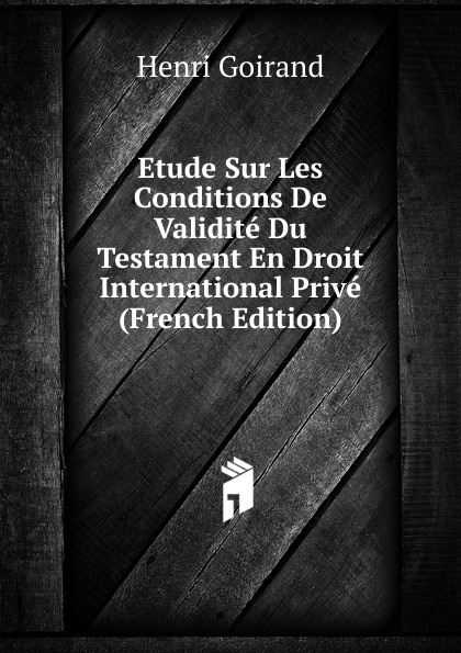 Henri Goirand Etude Sur Les Conditions De Validite Du Testament En Droit International Prive (French Edition) jules valéry les assurances sur la vie en droit international prive