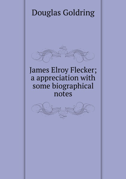 Douglas Goldring James Elroy Flecker; a appreciation with some biographical notes goldring gl2300