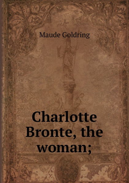 Maude Goldring Charlotte Bronte, the woman; goldring gl2300