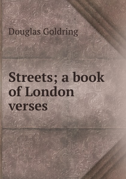 Douglas Goldring Streets; a book of London verses goldring gl2300