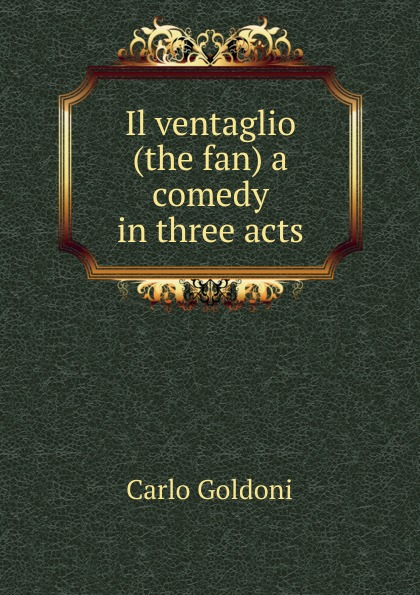Carlo Goldoni Il ventaglio (the fan) a comedy in three acts free shipping q5669 60664 for hp designjet t610 t1100 z2100 z3100 z3200 vacuum fan aerosol fan assembly original used