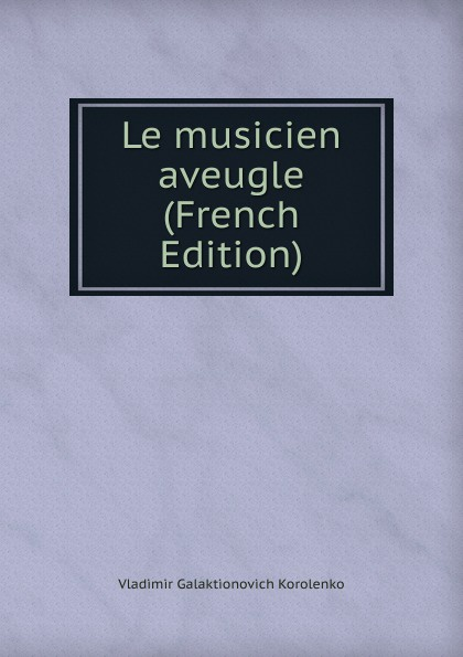 Vladimir Galaktionovich Korolenko Le musicien aveugle (French Edition) недорого