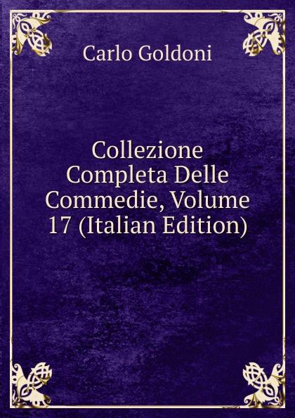 Carlo Goldoni Collezione Completa Delle Commedie, Volume 17 (Italian Edition)