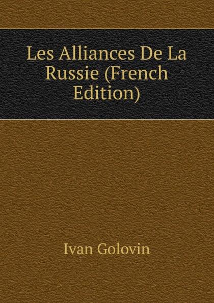 Ivan Golovin Les Alliances De La Russie (French Edition)