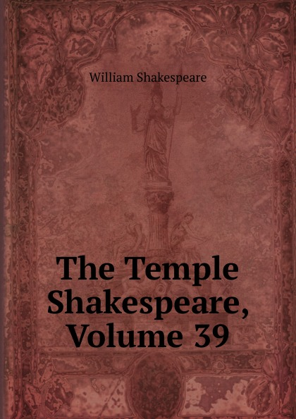 Уильям Шекспир The Temple Shakespeare, Volume 39 уильям шекспир the shakespeare story book