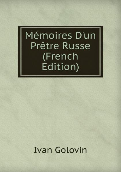 Ivan Golovin Memoires D.un Pretre Russe (French Edition)