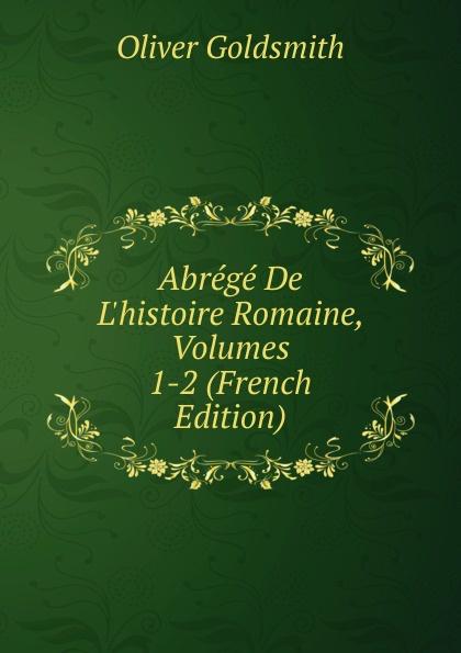 Goldsmith Oliver Abrege De L.histoire Romaine, Volumes 1-2 (French Edition)