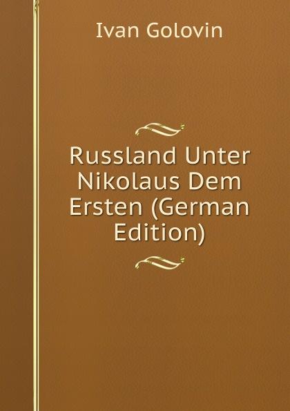 Ivan Golovin Russland Unter Nikolaus Dem Ersten (German Edition)