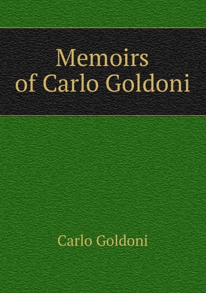 Carlo Goldoni Memoirs of Carlo Goldoni goldoni carlo the comedies of carlo goldoni