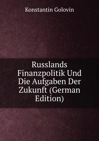 Konstantin Golovin Russlands Finanzpolitik Und Die Aufgaben Der Zukunft (German Edition)