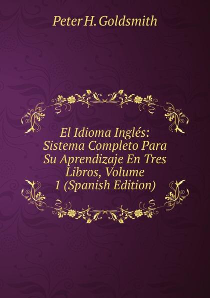 El Idioma Ingles: Sistema Completo Para Su Aprendizaje En Tres Libros, Volume 1 (Spanish Edition)