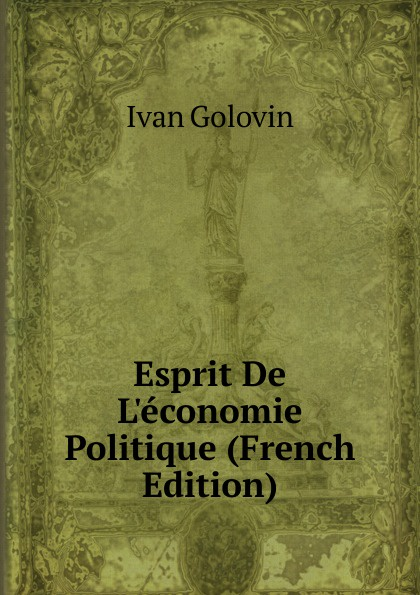 Ivan Golovin Esprit De L.economie Politique (French Edition)