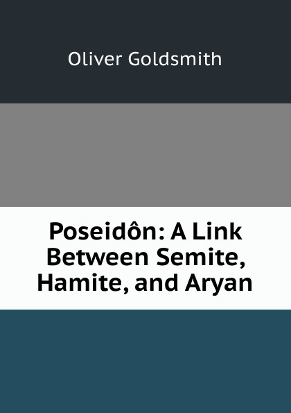 Goldsmith Oliver Poseidon: A Link Between Semite, Hamite, and Aryan