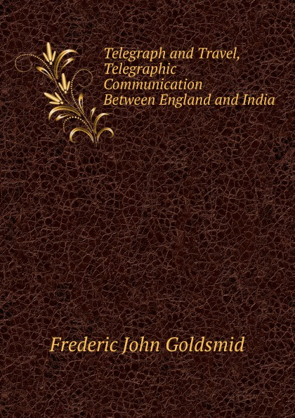 Frederic John Goldsmid Telegraph and Travel, Telegraphic Communication Between England and India