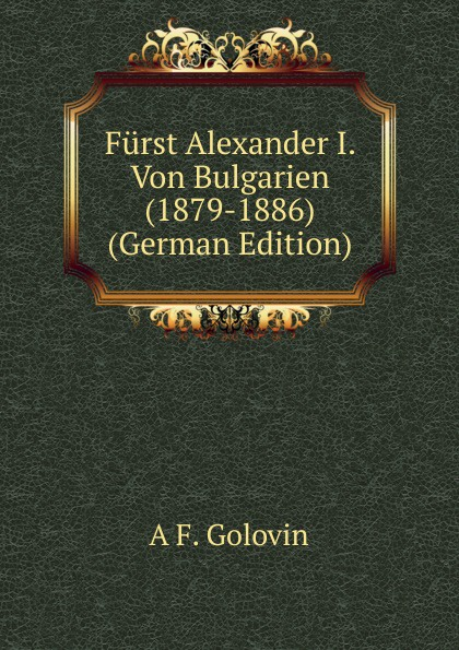 Furst Alexander I. Von Bulgarien (1879-1886) (German Edition)