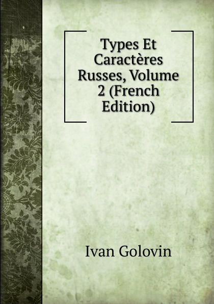 Ivan Golovin Types Et Caracteres Russes, Volume 2 (French Edition)
