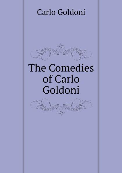 Carlo Goldoni The Comedies of Carlo Goldoni goldoni carlo the comedies of carlo goldoni