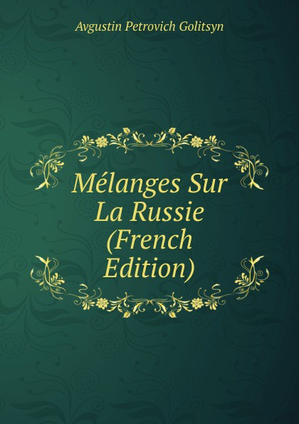 Avgustin Petrovich Golitsyn Melanges Sur La Russie (French Edition)