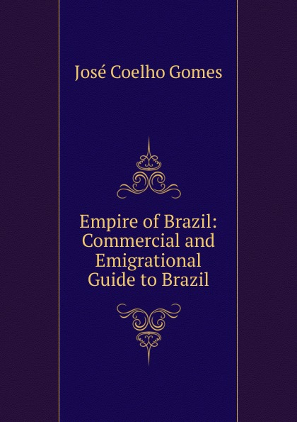 José Coelho Gomes Empire of Brazil: Commercial and Emigrational Guide to Brazil gomes josé geraldo graves violacoes a direitos fundamentais