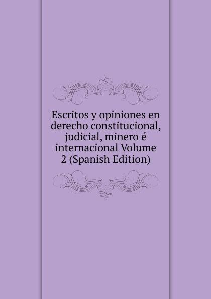 Escritos y opiniones en derecho constitucional, judicial, minero e internacional Volume 2 (Spanish Edition) ambielectric plus opiniones