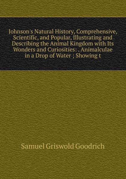 лучшая цена Samuel G. Goodrich Johnson.s Natural History, Comprehensive, Scientific, and Popular, Illustrating and Describing the Animal Kingdom with Its Wonders and Curiosities: . Animalculae in a Drop of Water ; Showing t