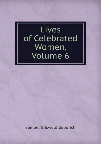 цена на Samuel G. Goodrich Lives of Celebrated Women, Volume 6