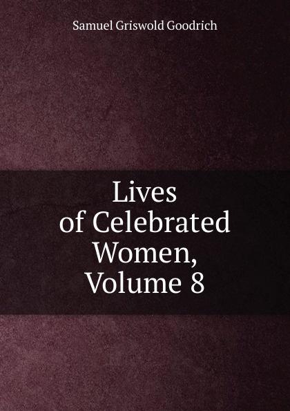 цена на Samuel G. Goodrich Lives of Celebrated Women, Volume 8