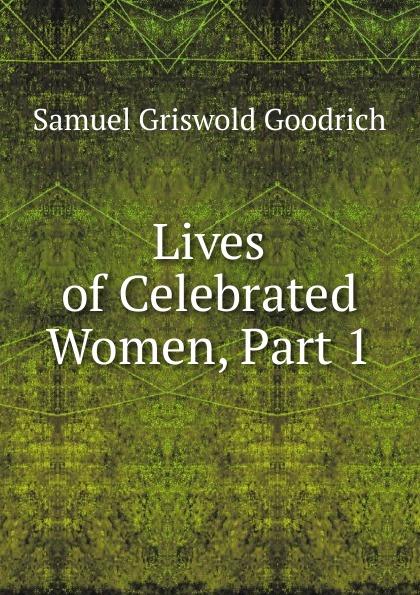 цена на Samuel G. Goodrich Lives of Celebrated Women, Part 1