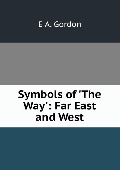 E A. Gordon Symbols of .The Way.: Far East and West автомагнитола jvc kw m24bt usb mp3 fm rds 2din 4x50вт черный