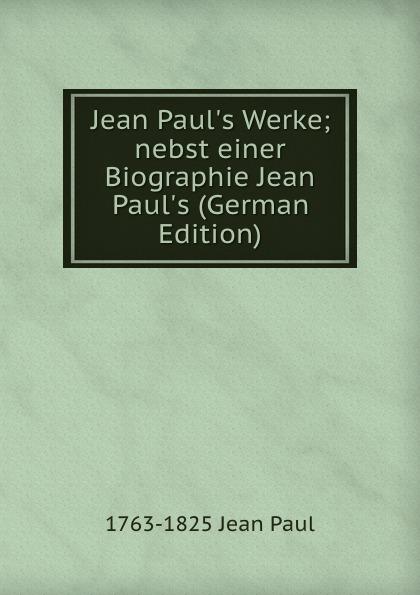 Фото - 1763-1825 Jean Paul Jean Paul.s Werke; nebst einer Biographie Jean Paul.s (German Edition) jean paul gaultier le male