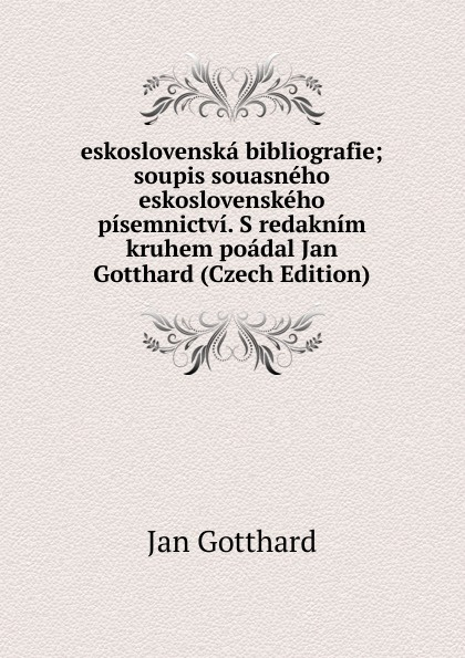 Фото - Jan Gotthard eskoslovenska bibliografie; soupis souasneho eskoslovenskeho pisemnictvi. S redaknim kruhem poadal Jan Gotthard (Czech Edition) jan beltran nora