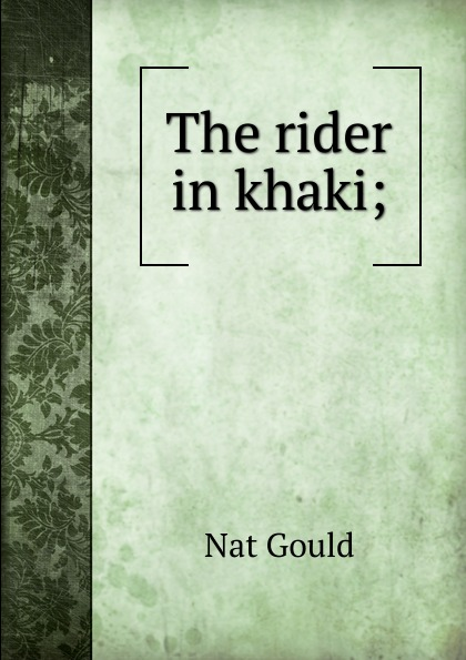 цена Nat Gould The rider in khaki; онлайн в 2017 году