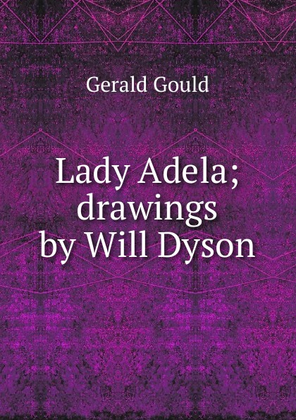 Gerald Gould Lady Adela; drawings by Will Dyson
