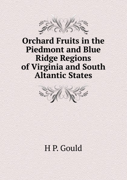 H P. Gould Orchard Fruits in the Piedmont and Blue Ridge Regions of Virginia and South Altantic States