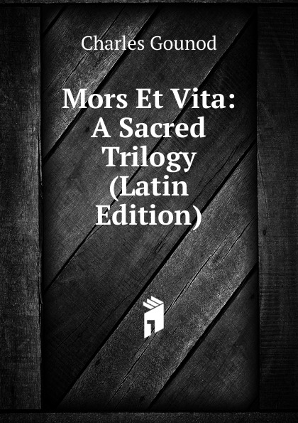 Charles Gounod Mors Et Vita: A Sacred Trilogy (Latin Edition)