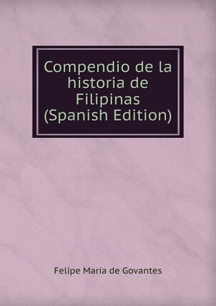 Felipe María de Govantes Compendio de la historia de Filipinas (Spanish Edition) стоимость