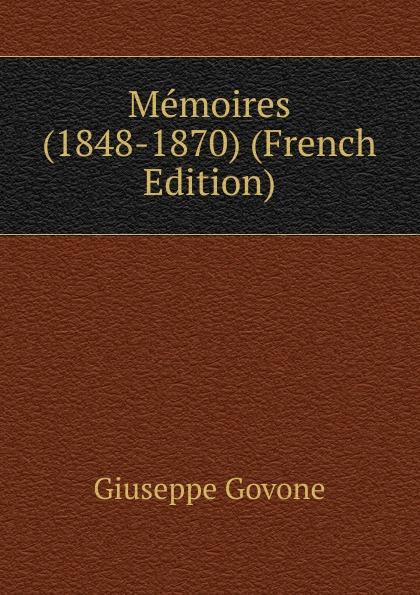Giuseppe Govone Memoires (1848-1870) (French Edition) fea pietro il luogotenente generale giuseppe govone italian edition