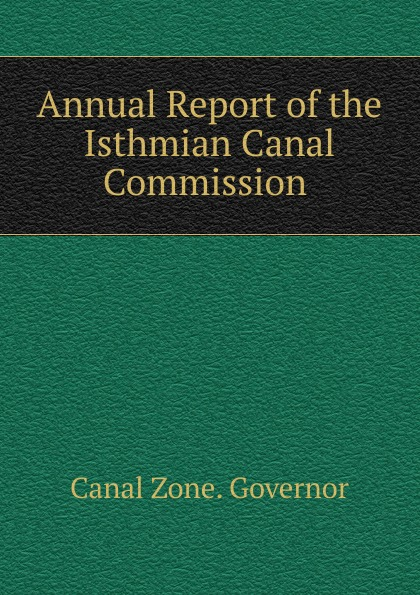 Canal Zone. Governor Annual Report of the Isthmian Canal Commission . root canal anatomy
