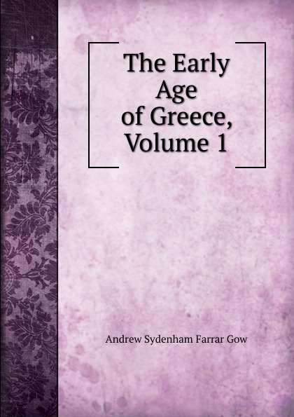 Andrew Sydenham Farrar Gow The Early Age of Greece, Volume 1 цена и фото
