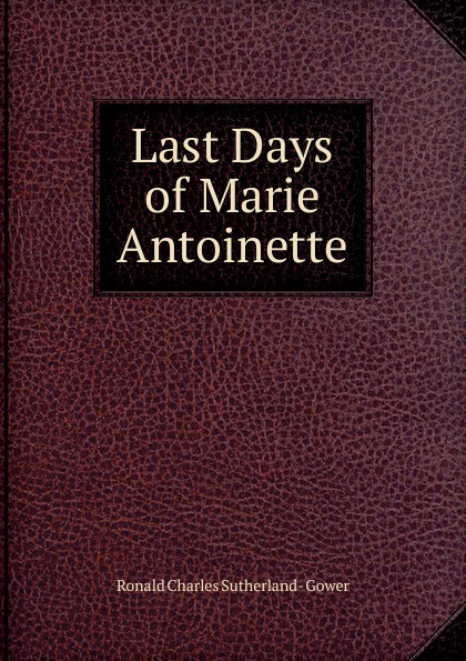 Ronald Charles Sutherland- Gower Last Days of Marie Antoinette